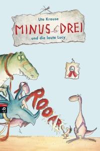 Minus Drei und die laute Lucy von Ute Krause © Verlagsgruppe Random House GmbH