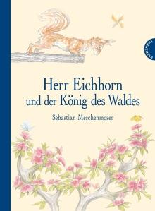 """Cover des Kinderbuchs """"Herr Eichhorn und der König des Waldes"""""""