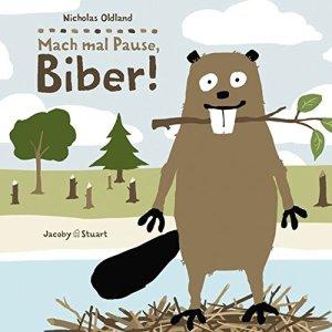 """Cover des Kinderbuchs """"Mach mal Pause, Biber!"""""""